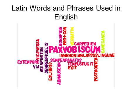 Latin Words and Phrases Used in English. Ad infinitum Without end.