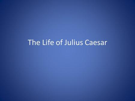 The Life of Julius Caesar. Caesar lived from approximately 100 B.C. to 44 B.C. He was a Roman general and statesman, and a brilliant military leader He.