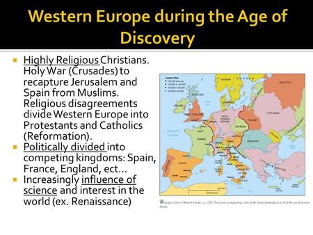  Highly Religious Christians. Holy War (Crusades) to recapture Jerusalem and Spain from Muslims. Religious disagreements divide Western Europe into Protestants.