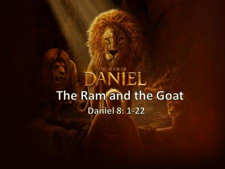 A Future Portrayal of History The Prophetic Revelation of the Dream – Daniel saw a Ram – Daniel saw a Goat The Prophetic Identification of the Dream –