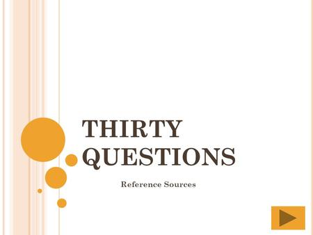 THIRTY QUESTIONS Reference Sources THIRTY QUESTIONS 12345 678910 1112131415 1617181920 2122232425 2627282930.