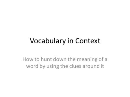 How to hunt down the meaning of a word by using the clues around it