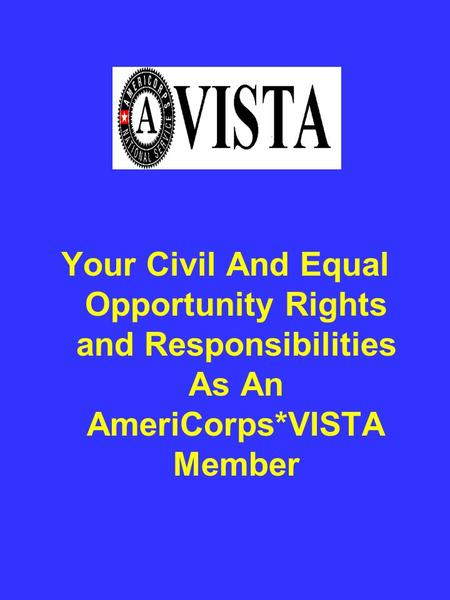 Your Civil And Equal Opportunity Rights and Responsibilities As An AmeriCorps*VISTA Member.