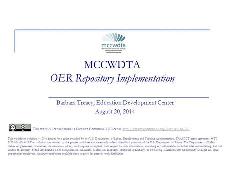 MCCWDTA OER Repository Implementation Barbara Treacy, Education Development Center August 20, 2014 This work is licensed under a Creative Commons 3.0 License.