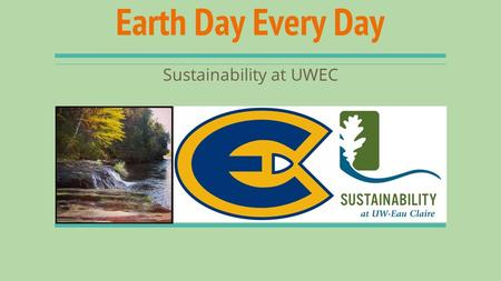 Earth Day Every Day Sustainability at UWEC. What is SOS? A Student Senate Commission A leader in student engagement pertaining to sustainable development.