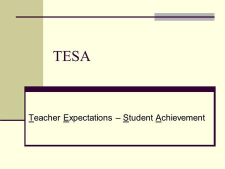 TESA Teacher Expectations – Student Achievement. History A product of the 60s? The Great Society Equal Rights Combating Discrimination Mary Martin and.