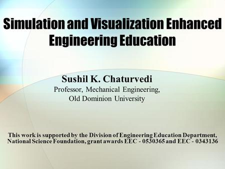 Simulation and Visualization Enhanced Engineering Education This work is supported by the Division of Engineering Education Department, National Science.