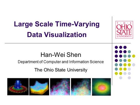 Large Scale Time-Varying Data Visualization Han-Wei Shen Department of Computer and Information Science The Ohio State University.