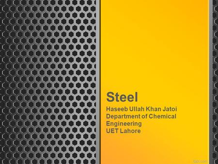 Steel Haseeb Ullah Khan Jatoi Department of Chemical Engineering UET Lahore.