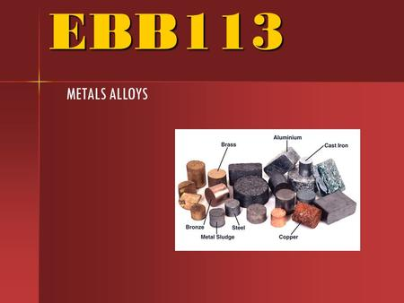 EBB113 METALS ALLOYS. Metal Alloys Ferrous SteelCast Iron Low AlloyHigh Alloy Non Ferrous Fe 3 C cementite 1600 1400 1200 1000 800 600 400 0 1234566.7.