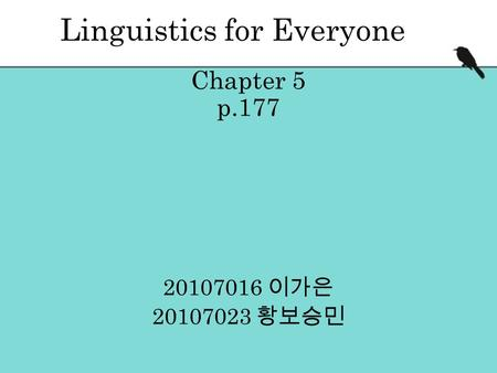 Linguistics for Everyone Chapter 5 p.177 20107016 이가은 20107023 황보승민.