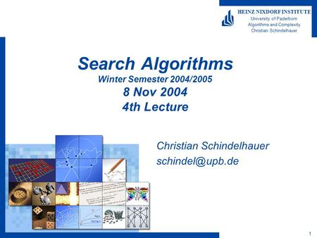 1 HEINZ NIXDORF INSTITUTE University of Paderborn Algorithms and Complexity Christian Schindelhauer Search Algorithms Winter Semester 2004/2005 8 Nov 2004.
