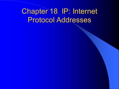 Chapter 18 IP: Internet Protocol Addresses. Internet protocol software used to make the internet appear to be a single, seamless communication system.