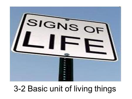 3-2 Basic unit of living things. Seeing and Understanding Place the magazine picture on your desk. Use a magnifying glass to look at the image. Start.