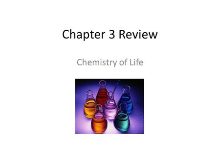 Chapter 3 Review Chemistry of Life. Atoms The smallest unit of matter that cannot be broken down by chemical means.