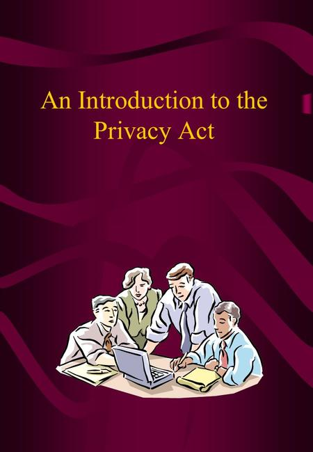 An Introduction to the Privacy Act Privacy Act 1993 Promotes and protects individual privacy Is concerned with the privacy of information about people.