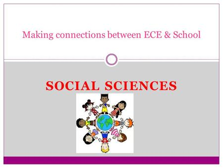 SOCIAL SCIENCES SHIREE LEE Making connections between ECE & School.