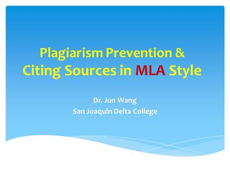 Plagiarism Prevention & Citing Sources in MLA Style Dr. Jun Wang San Joaquin Delta College.