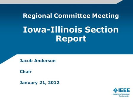 Jacob Anderson Chair January 21, 2012 Regional Committee Meeting Iowa-Illinois Section Report.