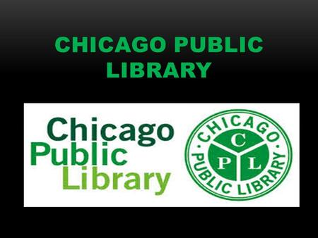 CHICAGO PUBLIC LIBRARY. CPL HISTORY CPL began after the Great Fire in 1871 Books were donated by British Citizens A board under the Illinois Library Act.