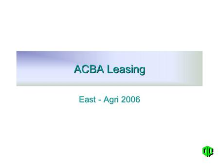 ACBA Leasing East - Agri 2006. ACBA LEASING I.Why an initiative for leasing activities in Armenia ? Credit is too much expensive in emerging markets Leasing.
