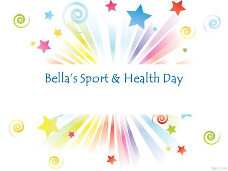 Bella's Sport & Health Day. All Year Groups Sports Day ALL PUPILS MUST HAVE A CHANGE OF SHOES FOR THE SCHOOL OF SPORT SECTION There will be various stalls.