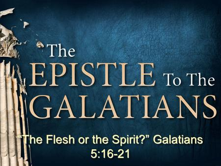 "1 Don McClainW. 65th St church of Christ - 9/16/2007 1 ""The Flesh or the Spirit?"" Galatians 5:16-21."