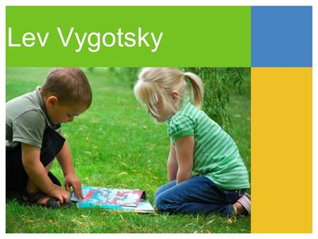 Lev Vygotsky. BIOGRAPHY Lev Vygotsky was born in Orsha, a city in the western region of the Russian Empire. He attended Moscow State University, where.