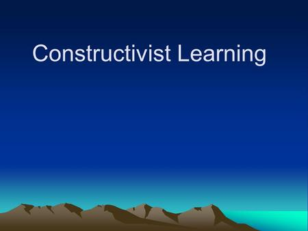 Constructivist Learning. The Constructivist Learning Theory The construction (not reproduction) of knowledge. Reflection on previous knowledge. Multiple.