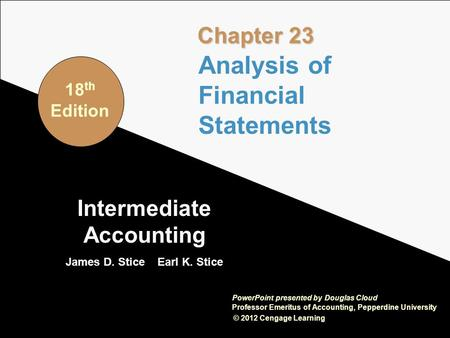 23-1 Intermediate Accounting James D. Stice Earl K. Stice © 2012 Cengage Learning PowerPoint presented by Douglas Cloud Professor Emeritus of Accounting,