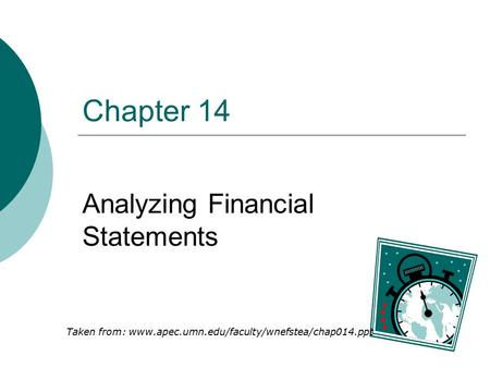 Chapter 14 Analyzing Financial Statements Taken from: www.apec.umn.edu/faculty/wnefstea/chap014.ppt.