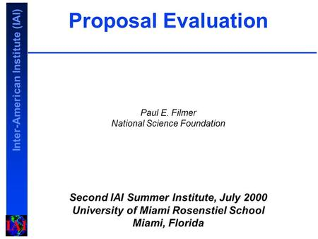 Inter-American Institute (IAI) Proposal Evaluation Paul E. Filmer National Science Foundation Second IAI Summer Institute, July 2000 University of Miami.