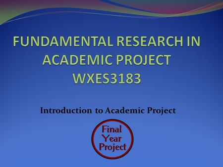 Introduction to Academic Project. INTRODUCTION No Academic Project Course CodeCreditsSemesterPrerequisites 2 Academic Project II 1.WAES3182 Academic.