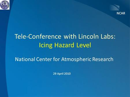 Tele-Conference with Lincoln Labs: Icing Hazard Level National Center for Atmospheric Research 29 April 2010.