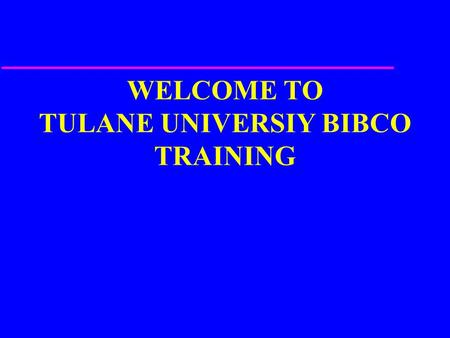 WELCOME TO TULANE UNIVERSIY BIBCO TRAINING. TRAINERS: Kate Harcourt Columbia University Robert Killheffer Yale University.