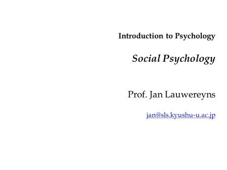 Introduction to Psychology Social Psychology Prof. Jan Lauwereyns