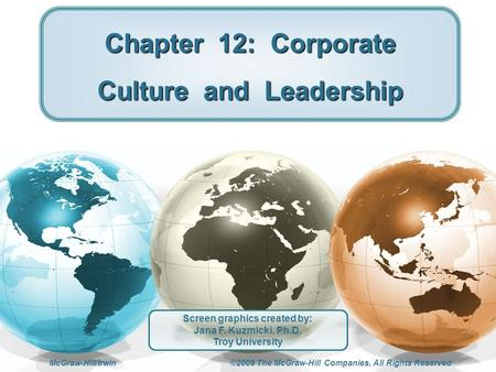 McGraw-Hill/Irwin ©2009 The McGraw-Hill Companies, All Rights Reserved Chapter 12: Corporate Culture and Leadership Screen graphics created by: Jana F.