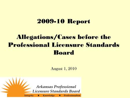 2009-10 Report Allegations/Cases before the Professional Licensure Standards Board August 1, 2010.
