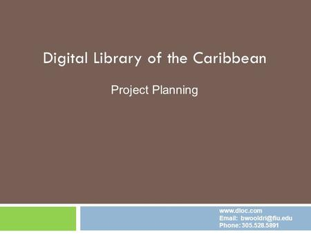 Digital Library of the Caribbean Project Planning    Phone: 305.528.5891.
