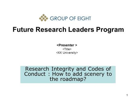 1 Future Research Leaders Program Research Integrity and Codes of Conduct : How to add scenery to the roadmap?