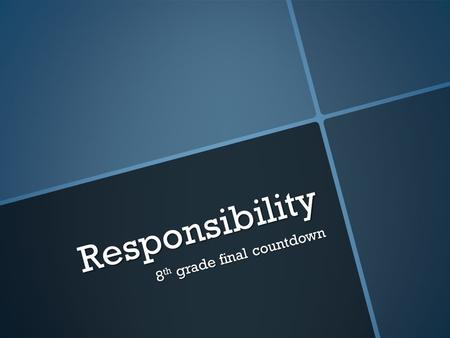 Responsibility 8 th grade final countdown. STRIKE  It's time to prepare for High School and for you to demonstrate to us what you have learned at Depoali.