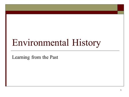 1 Environmental History Learning from the Past. 2 Case Study: Near Extinction of the American Bison.