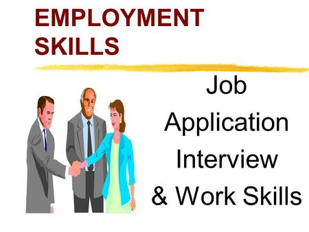 EMPLOYMENT SKILLS Job Application Interview & Work Skills.