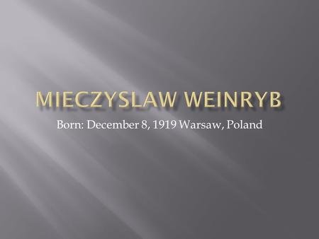 Born: December 8, 1919 Warsaw, Poland. An average street in Zamocs, Poland in 1919.