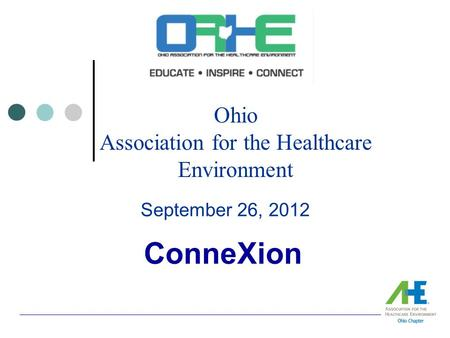 Ohio Association for the Healthcare Environment September 26, 2012 ConneXion.