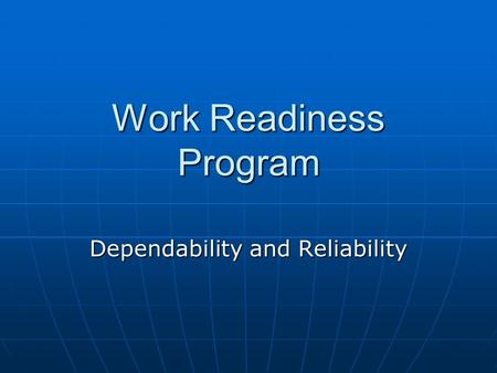 Work Readiness Program Dependability and Reliability.