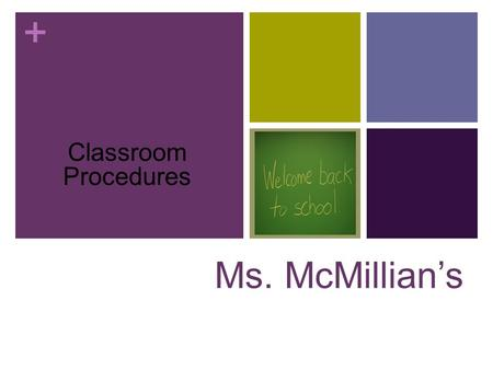 + Ms. McMillian's Classroom Procedures. + Classroom Rules and Guidelines Beginning of Class Be in the room on time and prepared to work. Come to class.