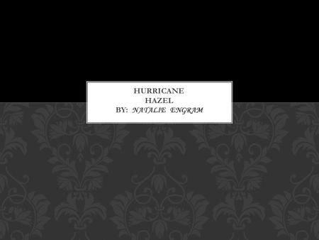 *Hurricane Hazel was developed on October 5,1954 and ended on October 18,1954. *Hurricane Hazel was the most deadliest hurricane of the 1954 Atlantic.