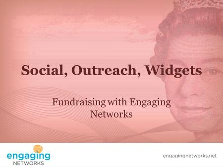 Social, Outreach, Widgets Fundraising with Engaging Networks.