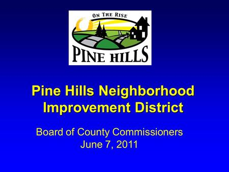 Pine Hills Neighborhood Improvement District Board of County Commissioners June 7, 2011.